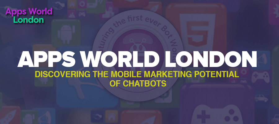 Apps World London – Discovering The Mobile Marketing Potential of Chatbots
