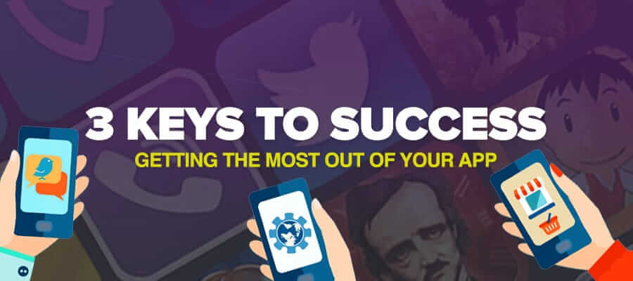 3 Keys to success – Getting the most out of your app