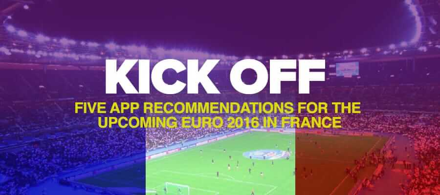 Kick Off – Five App Recommendations For the Upcoming Euro 2016 in France