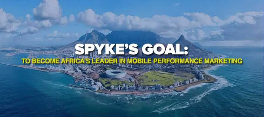 Spyke's goal: To become Africa's leader in mobile performance marketing