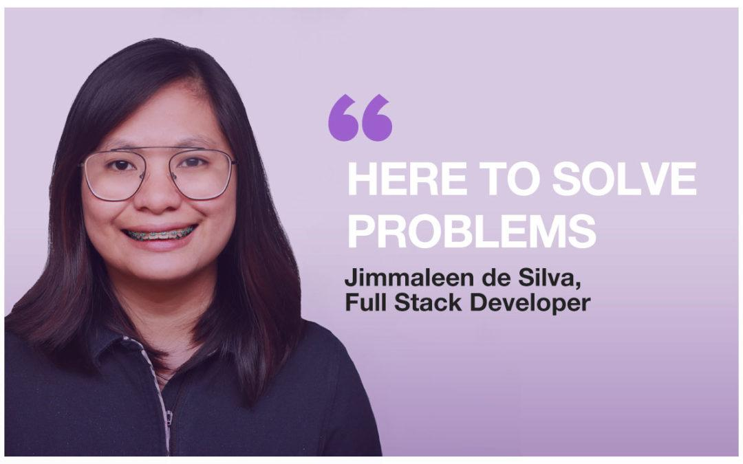 Jimmaleen de Silva: Here to solve problems