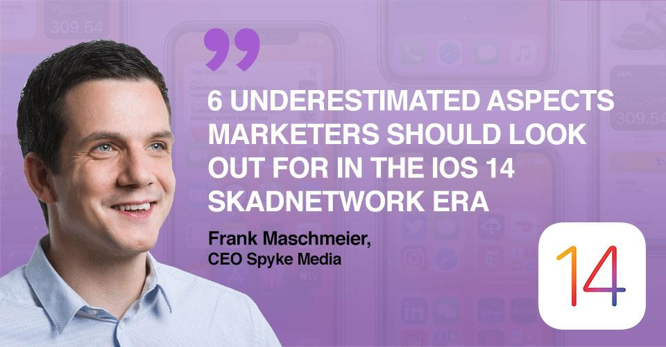 6 Underestimated Points Marketers Need to Consider in Apple's New SKAdNetwork Universe